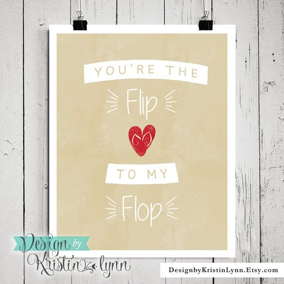 Youre the Flip to my Flop, 8x10 Print  Choose from a pre-printed 8x10 printed on smooth card stock or white linen card stock, gentle grooves