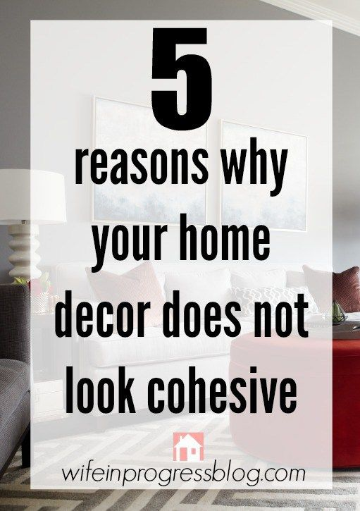5 Reasons Why Your Home Decor Does Not Look Cohesive - and how to fix it!
