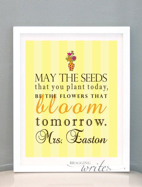 the seeds that you plant today be the flowers that bloom