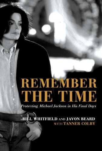 Remember The Time Protecting Michael Jackson In His Final Days By Tanner Colby Javon Beard Bill Whitfield Remember The Time Michael Jackson Novels To Read