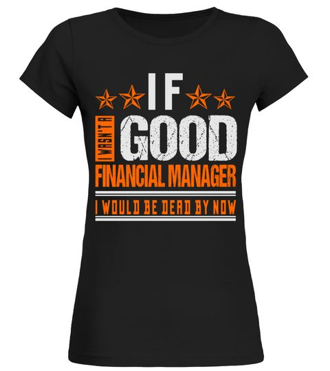 WASNu0027T GOOD FINANCIAL MANAGER JOB SHIRTS  WASNu0027T GOOD FINANCIAL - financial manager job description