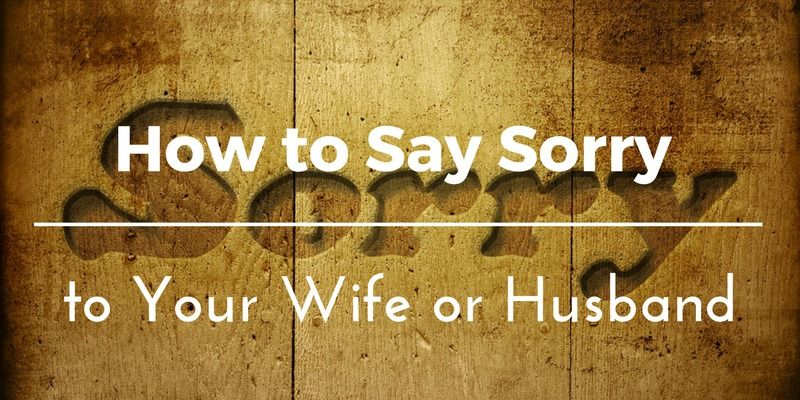 How To Say Sorry Apologize To Your Wife Or Husband In 7 Steps Sorry Letter Ways To Say Sorry Letters To My Husband