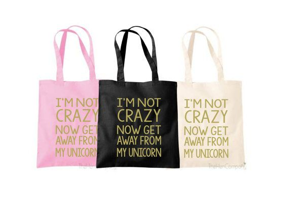 Unicorn Quote Shopping Bag I'm Not Crazy Quote by TheHenCompany