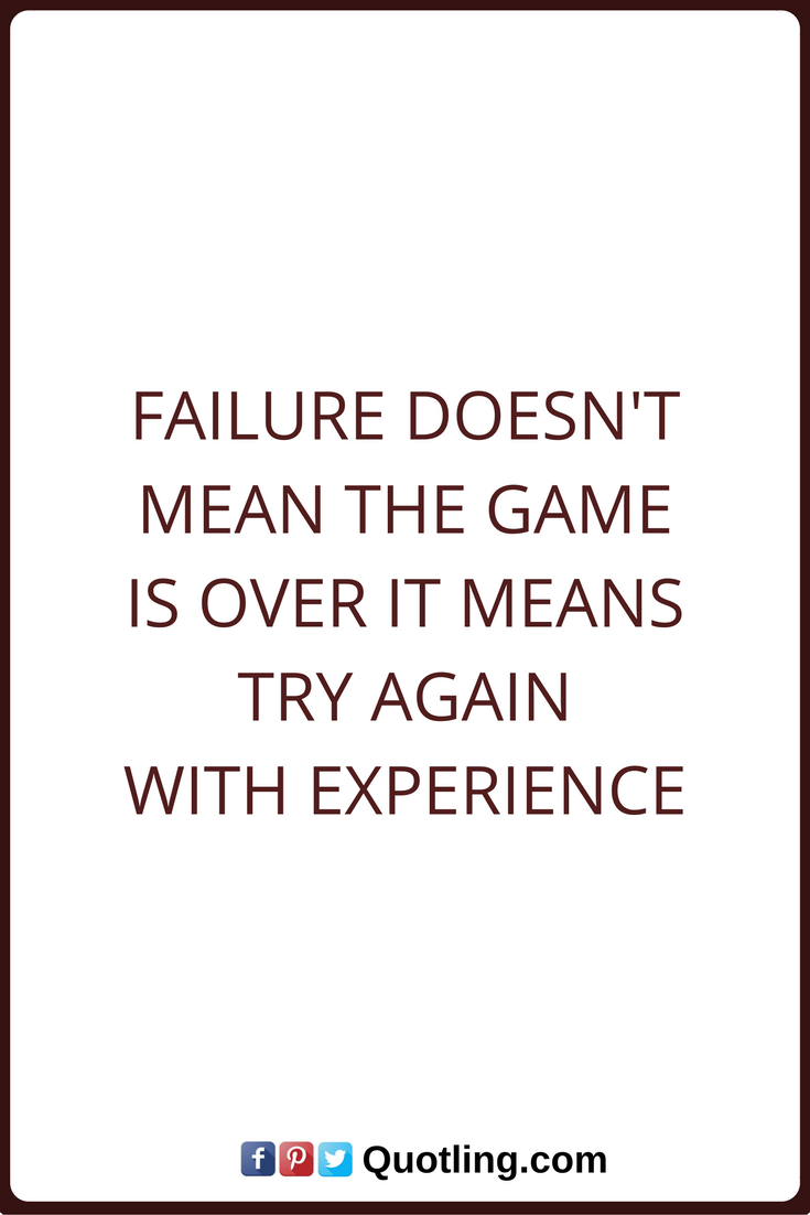 Failures Quotes Failure Doesn T Mean The Game Is Over It Means Try Again With Experience Failure Quotes Funny Nurse Quotes Everyday Quotes