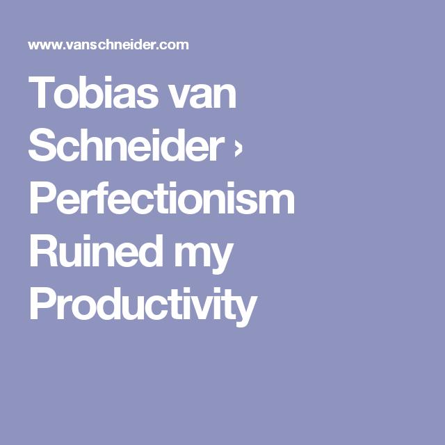 Tobias van Schneider › Perfectionism Ruined my Productivity