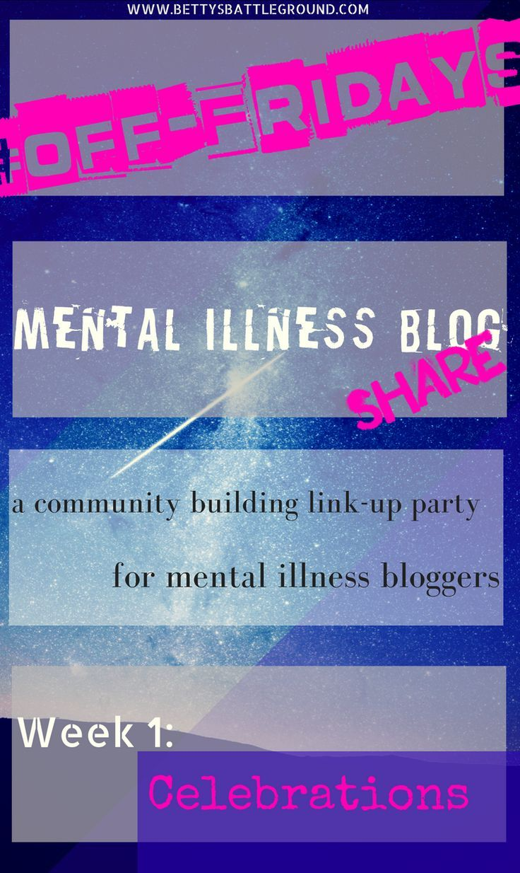 "#OffFridays is the new Mental Illness Link-Up Party on bettysbattleground.com..Add your link to help create a big stigma crushing community. The Week 2 theme is ""#CELEBRATIONS;"" whatever that means to YOU. #endthestigma #KeepTalkingMH"
