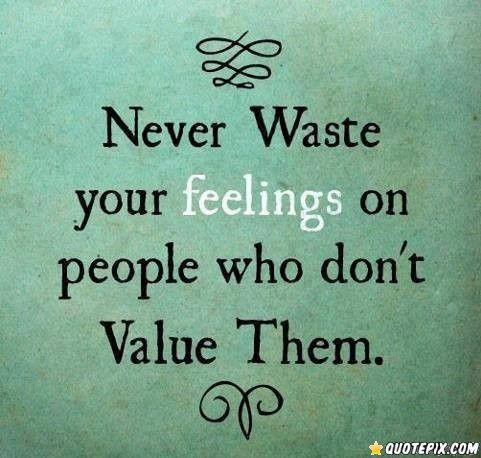 Never Waste Your Feelings Ouch Pinterest Feelings True