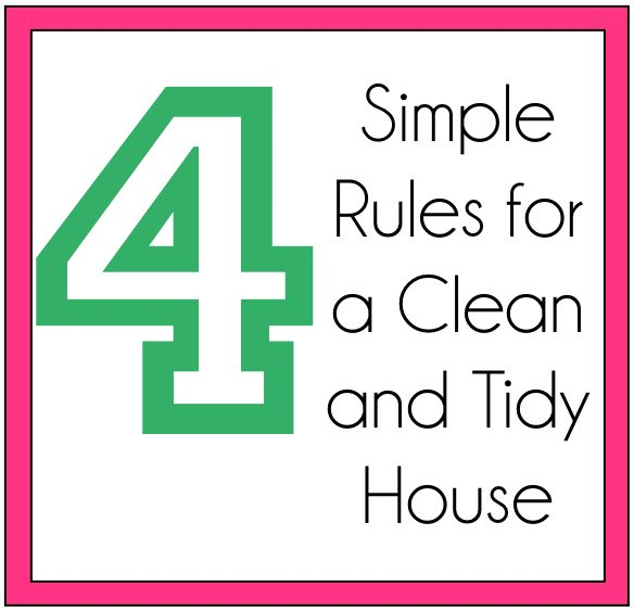 4 simple rules for a clean and tidy house | cleaning tips, house