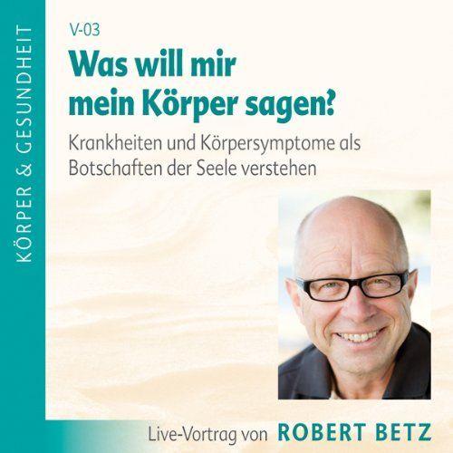 Was will mir mein Körper sagen? von Robert Betz, http://www.amazon ...