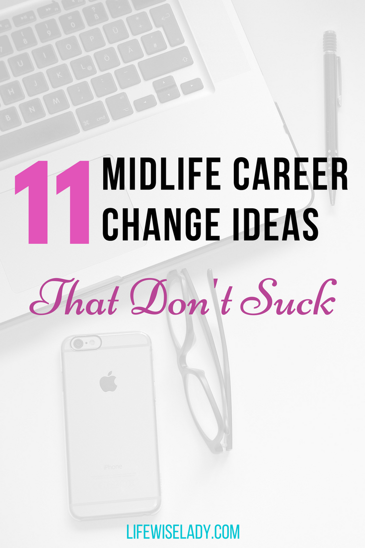 11 midlife career change ideas that don't suck | lifewiselady blog