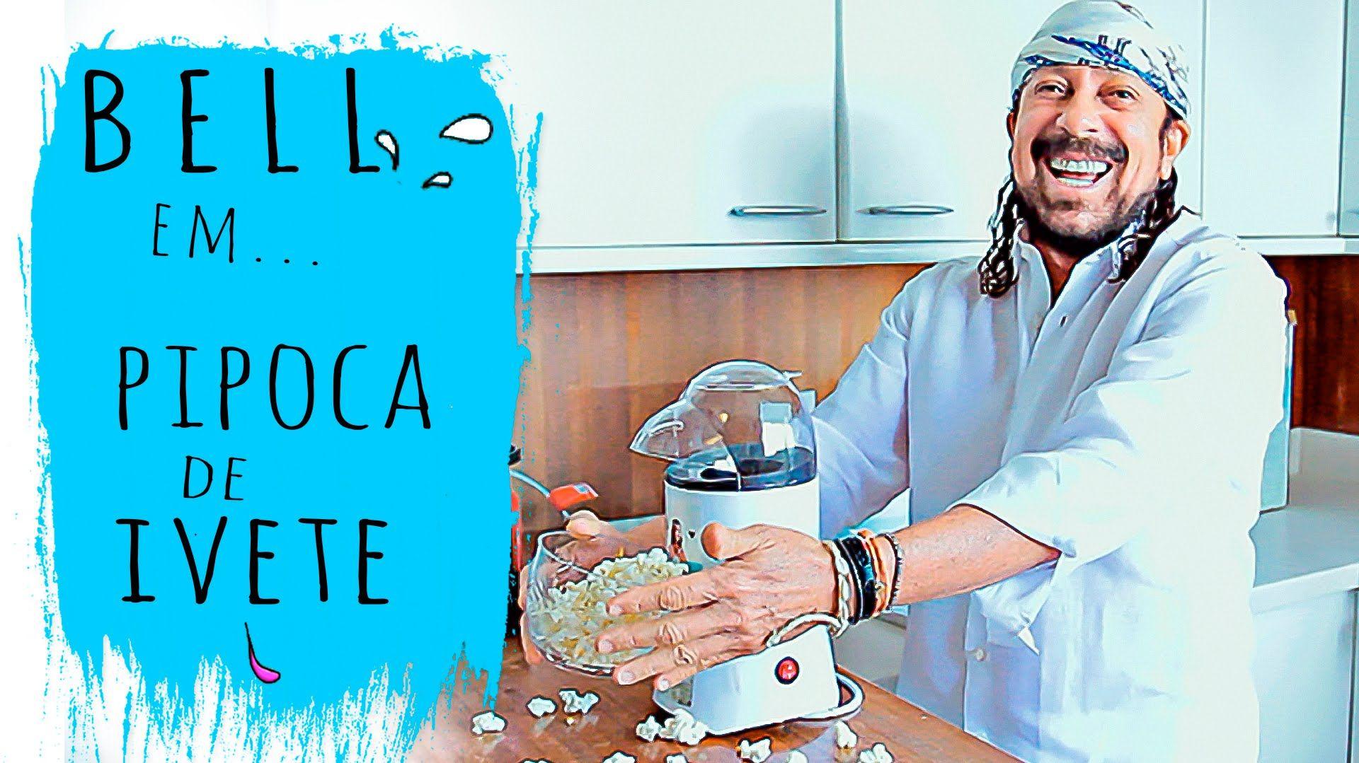 Bell Marques Em Pipoca De Ivete Com Imagens Pipoca