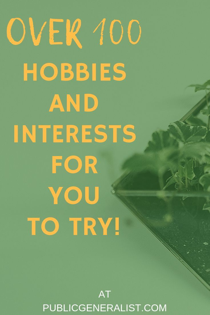 Over 100 Hobbies And Interests For You To Try!