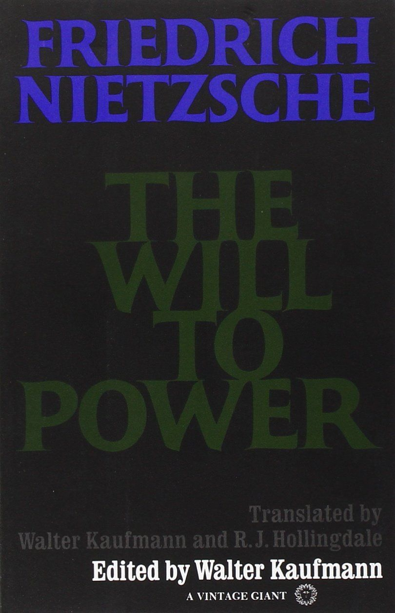 Friedrich Nietzsche | The Will to Power [Der Wille zur Macht] | A book of notes drawn from his literary remains (or Nachlass) by his sister Elisabeth Förster-Nietzsche and Peter Gast (Heinrich Köselitz) (1901)