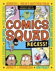 Comics Squad: Recess! by Jennifer Holm, Matthew Holm, Jarrett Krosoczka, Dav Pilkey, Dan Santat, Raina Telgemeier, Dave Roman, Ursula Vernon, Eric Wight, Gene Yang -- Prairie Bloom 2016-17 Nominees