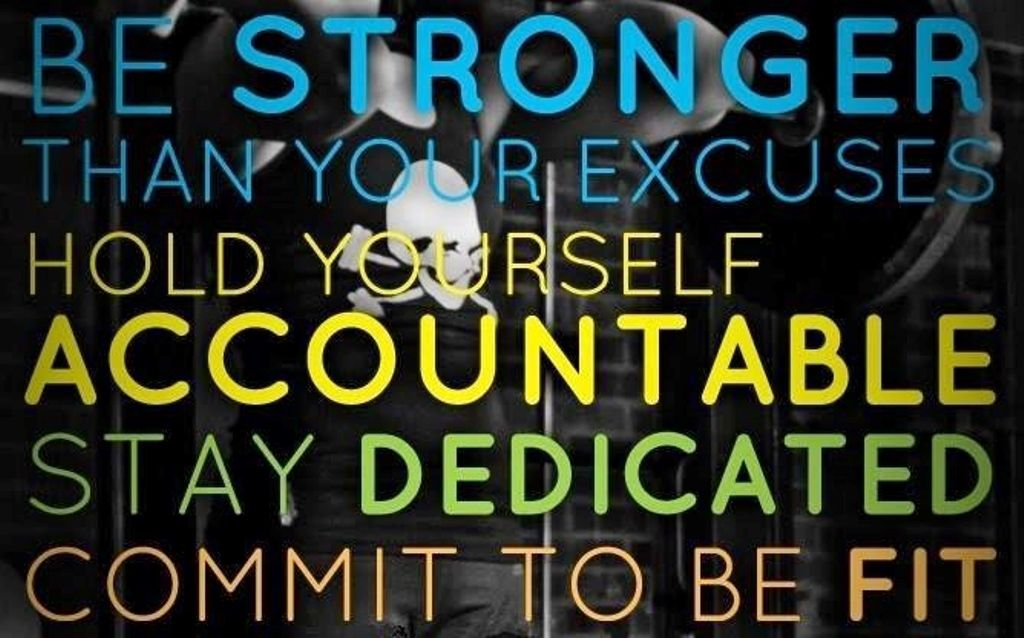 Be Stronger Than Your Excuses Hold Yourself Accountable Stay Dedicated Commit To Be Fit Heath And Fitness Quotes To Live By Motivation