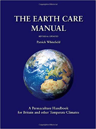 The Earth Care Manual: A Permaculture Handbook for Britain and Other Temperate Climates: A Permaculture Handbook for Britain and Other Temperate Countries: Amazon.de: Patrick Whitefield: Fremdsprachige Bücher
