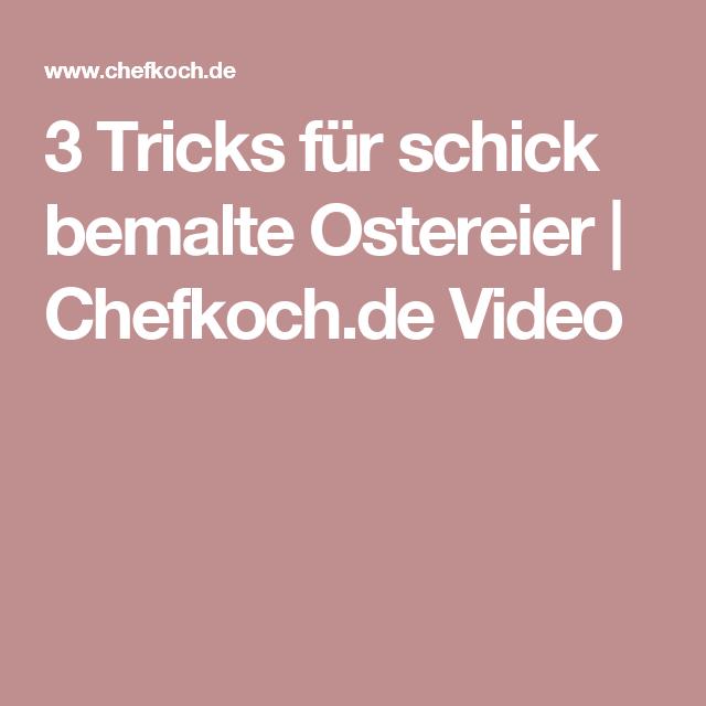 3 Tricks Für Schick Bemalte Ostereier Chefkochde Video Basteln