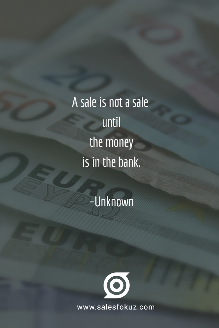 A Sale Is Not A Sale Until The Money Is In The Bank Unknown Sales Quotes Sales Crm Sales And Marketing