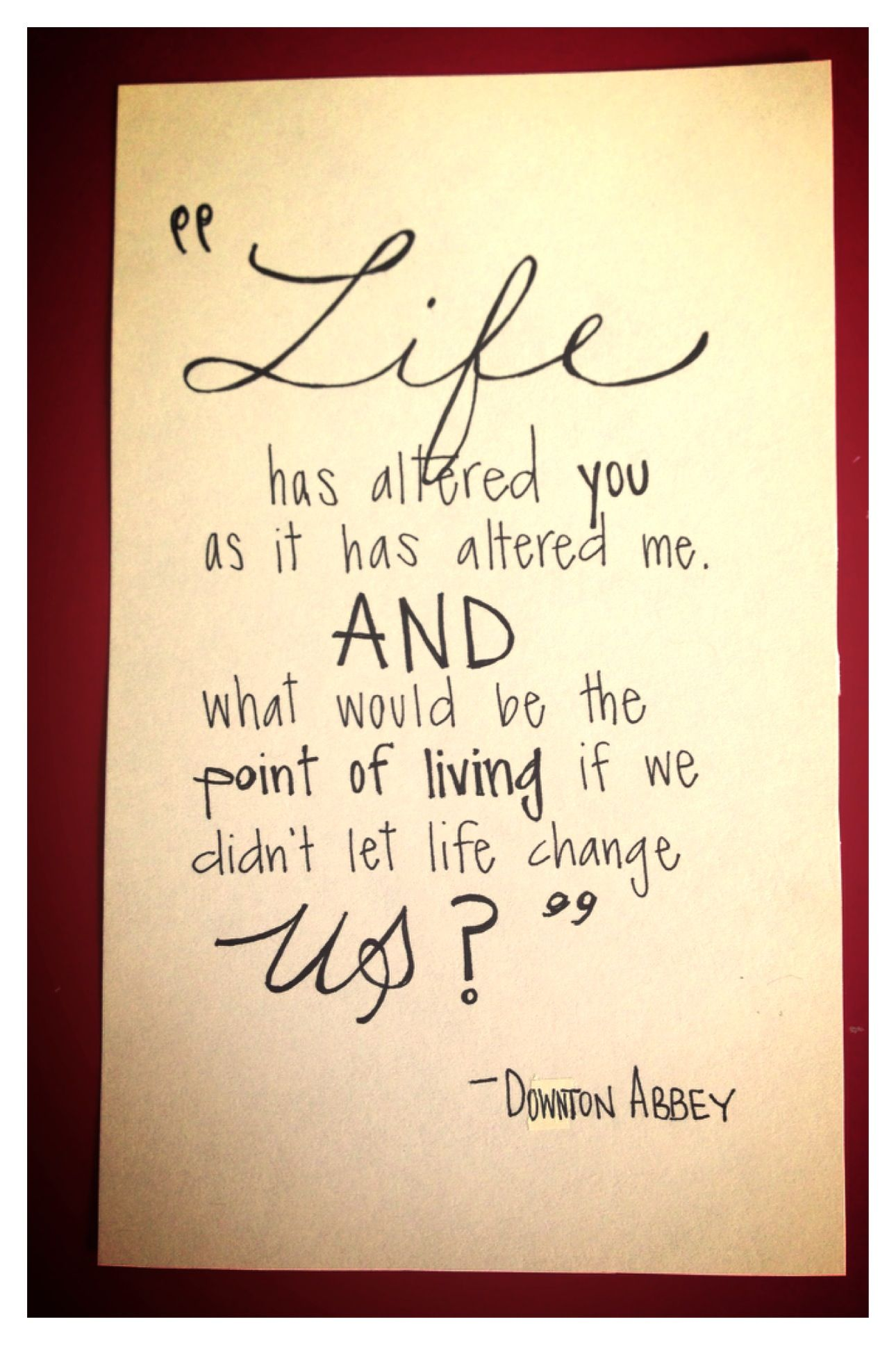 Quips N Quotes What Would Be The Point Of Living If We Didn't Let Life Change Us .