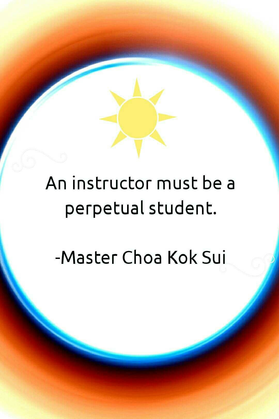 """""""An instructor must be a perpetual student."""" MCKS How often I have said this. If your teacher thinks they know it all, they are not a good teacher."""