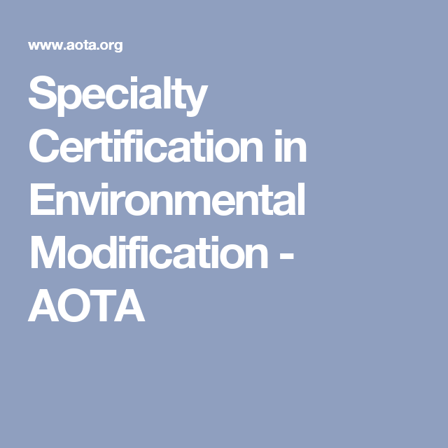 Specialty Certification In Environmental Modification Aota Nbcot