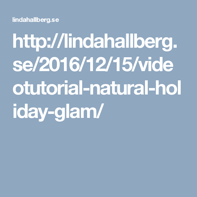 http://lindahallberg.se/2016/12/15/videotutorial-natural-holiday-glam/