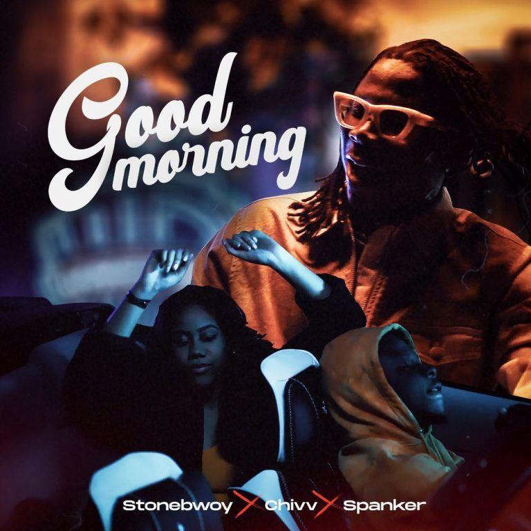Audio Stonebwoy Good Morning Ft Chivv Spanker Download Gospel Music Latest Music Videos African Music