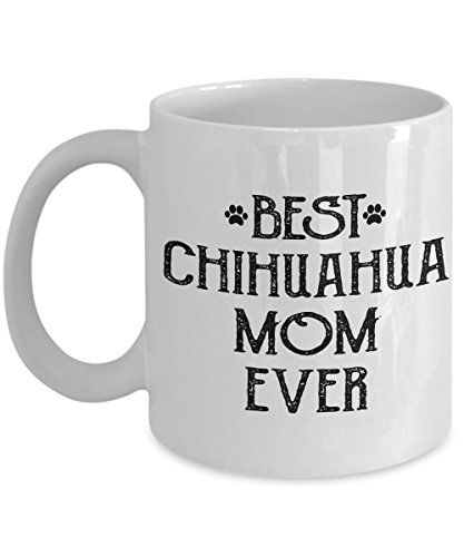 Dog Lover Coffee Mug Best Chihuahua Mom Ever Amazing Present Idea For Her  Great Quality Ceramic