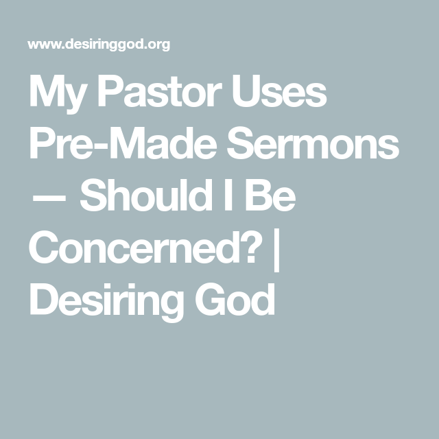 My Pastor Uses PreMade Sermons  Should I Be Concerned