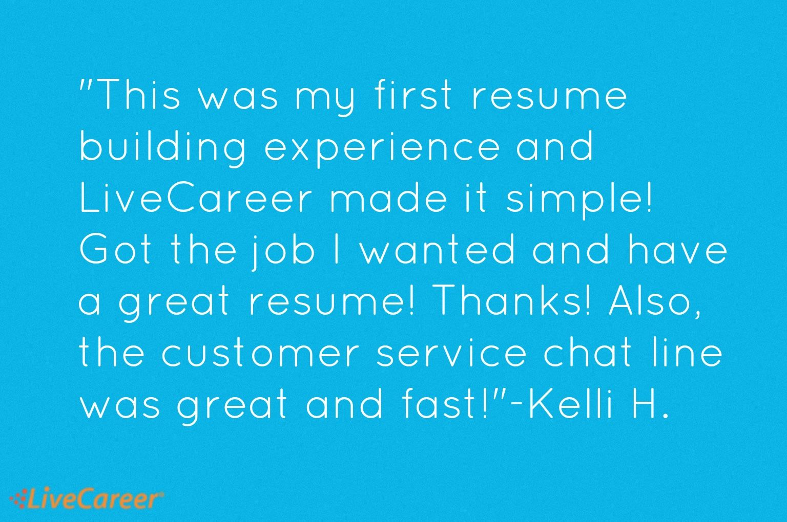 """""""This was my first resume building experience and"""