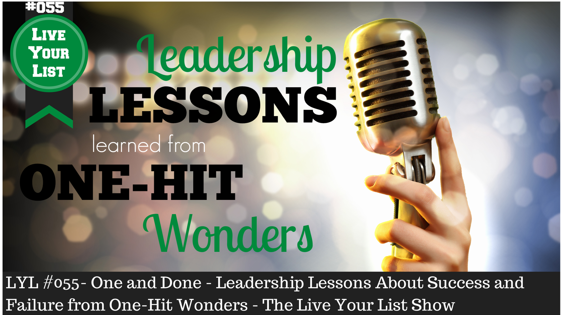 LYL #055 One and Done - Leadership Lessons About Success and Failure from One-Hit Wonders