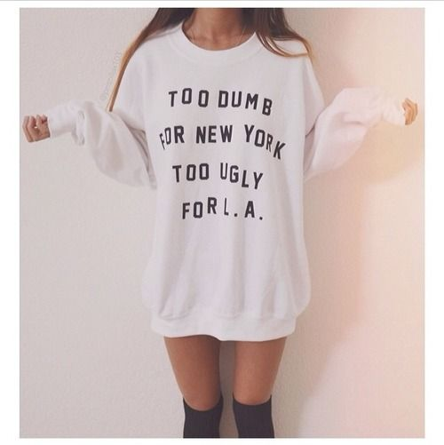 TOO DUMB FOR NY TOO UGLY FOR LA SWEATER JUMPER Tumblr Slogan HIPSTER SHIIRT