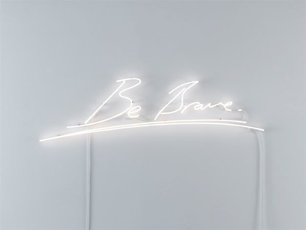 Be Brave By Tracey Emin Black And White Aesthetic White Aesthetic Tracey Emin