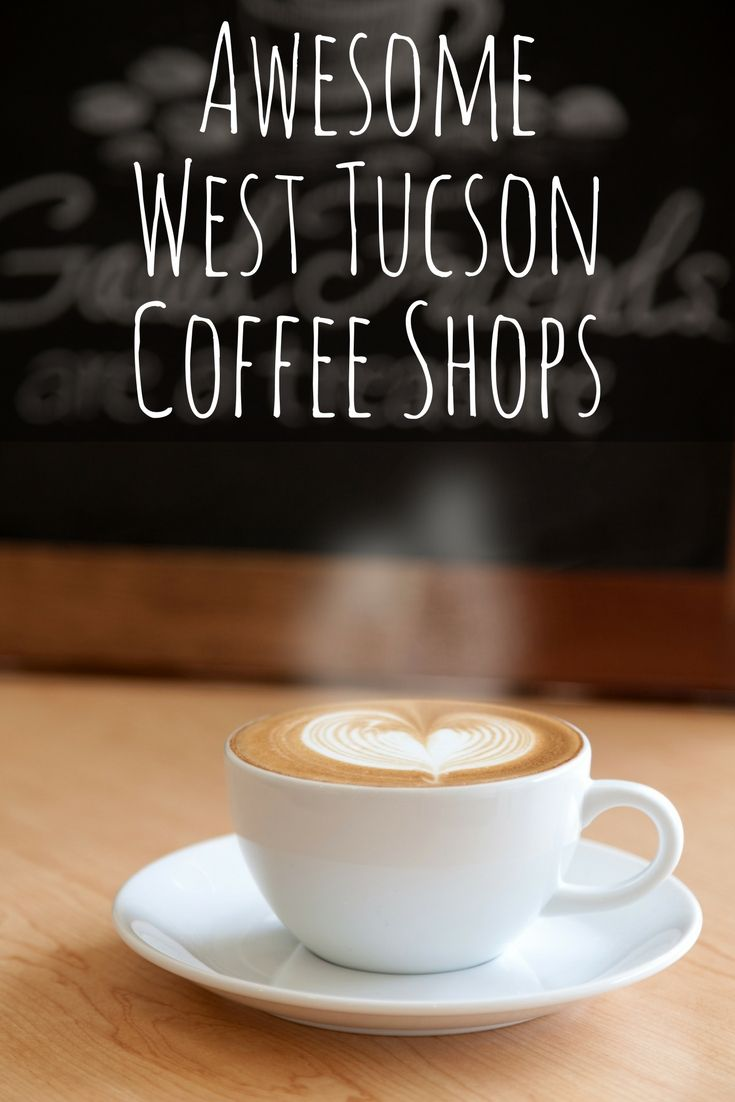 On The Way To Work Or For A Quick Afternoon Pick Me Up There Are Some Great West Tucson Coffee Shops They Re Perfect For Coffee Shop Best Coffee Shop Tucson