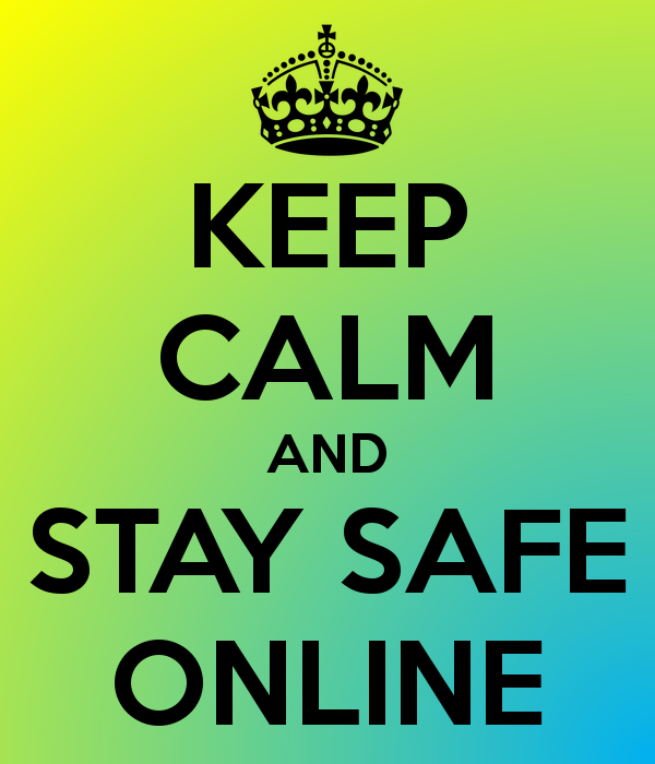 Keep Calm And Stay Safe Online Staying Safe Online Keep Calm Stay Safe