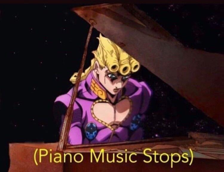Giorno Piano Music Stops Meme Not Mine Jojo Bizarre Jojo Bizzare Adventure Jojo S Bizarre Adventure