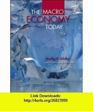The Macro Economy Today 9780077416478 Bradley Schiller Cynthia Hill Sherri Wall