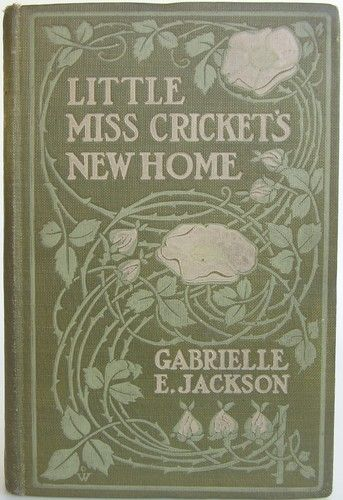 Little Miss Cricket's New Home by Gabrielle E. Jackson, New York: D. Appleton and Company, 1907 (September). 1st edition - Beautiful Antique Books