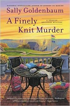 A Finely Knit Murder (2015) (The ninth book in the Seaside Knitters Mystery series) A novel by Sally Goldenbaum