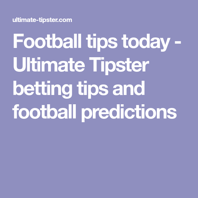 Football tips today - Ultimate Tipster betting tips and