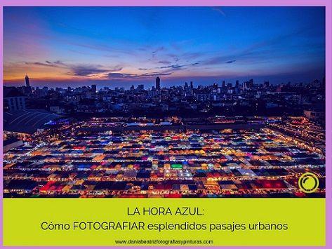 LA HORA AZUL: Cómo FOTOGRAFIAR esplendidos paisajes urbanos
