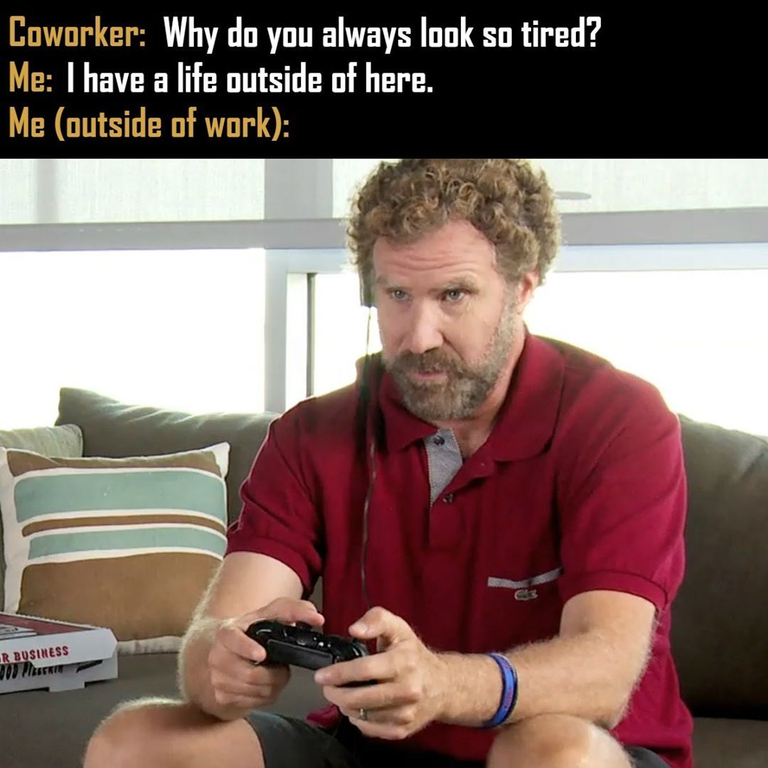 Actual Picture Of Us After We Get Home From Work Gamer Gaming Videogames Lootgaming Gamerproblems Gamerlife Me As A Girlfriend Funny Memes Memes