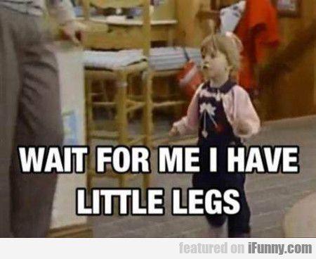 Funny Short People Meme : Wait for me i have little legs short girl probsu e u c