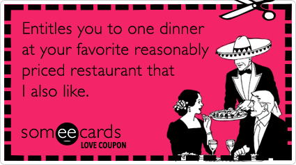 Love Coupon Entitles You To One Dinner At Your Favorite Reasonably Priced Restaurant That I Also Like Valentines Quotes Funny Someecards Love Coupons