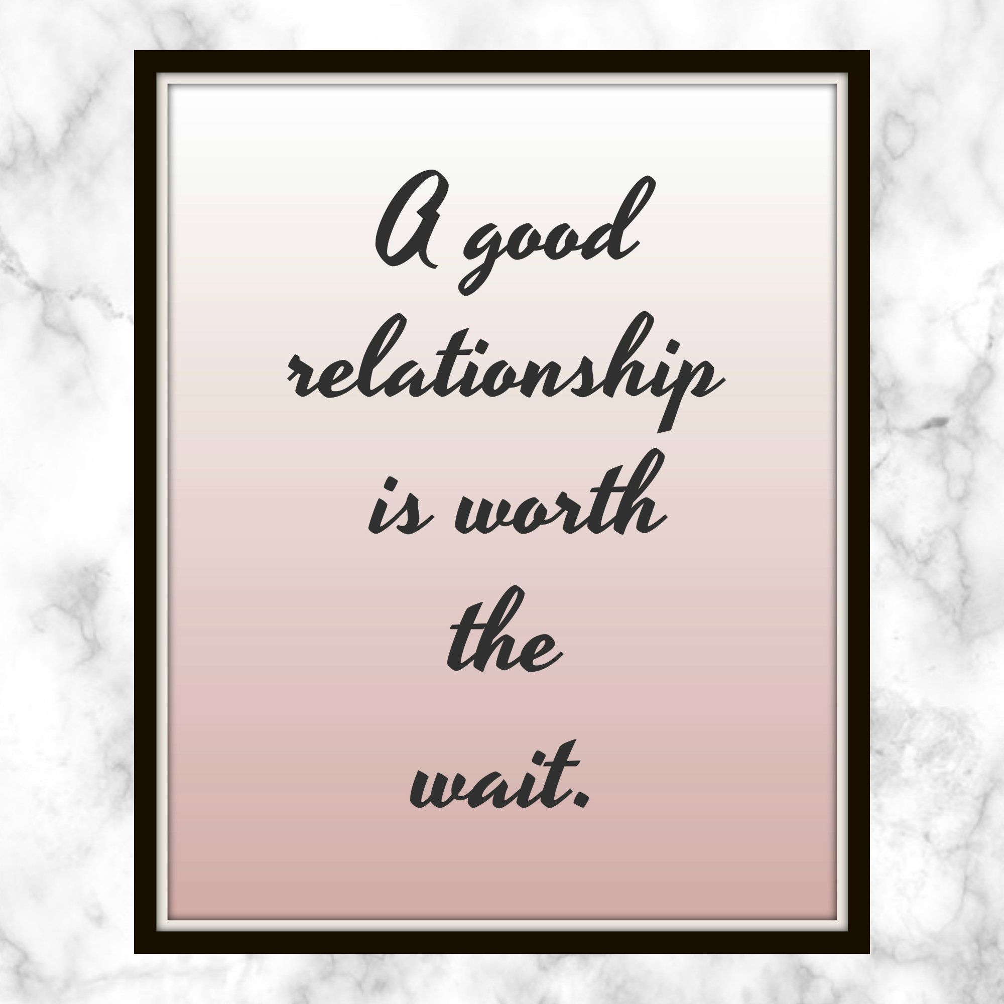 A Good Relationship Is Worth The Wait Quote Print