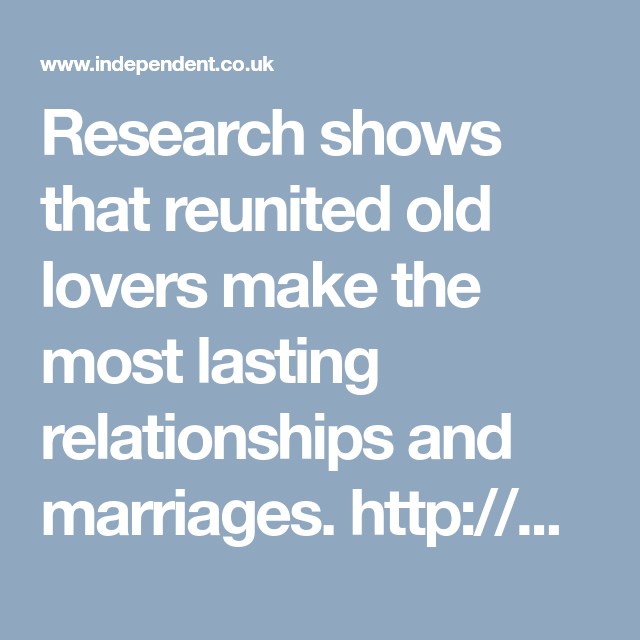Old Friends Reunited Quotes: Old Flames Reunited Make The Most Lasting Marriages