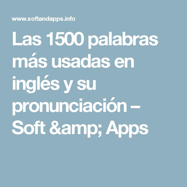 Las 1500 palabras más usadas en inglés y su pronunciación – Soft & Apps