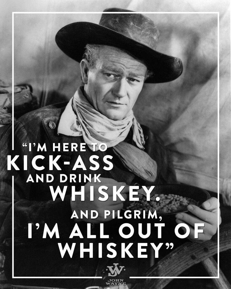 I M All Out Of Whiskey John Wayne Quotes Cowboy Quotes John Wayne