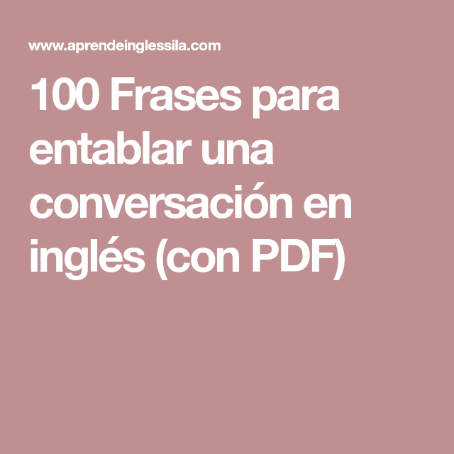 100 Frases Para Entablar Una Conversación En Inglés Con Pdf Conversaciones En Ingles App Para Aprender Ingles Aprender Ingles Con Canciones