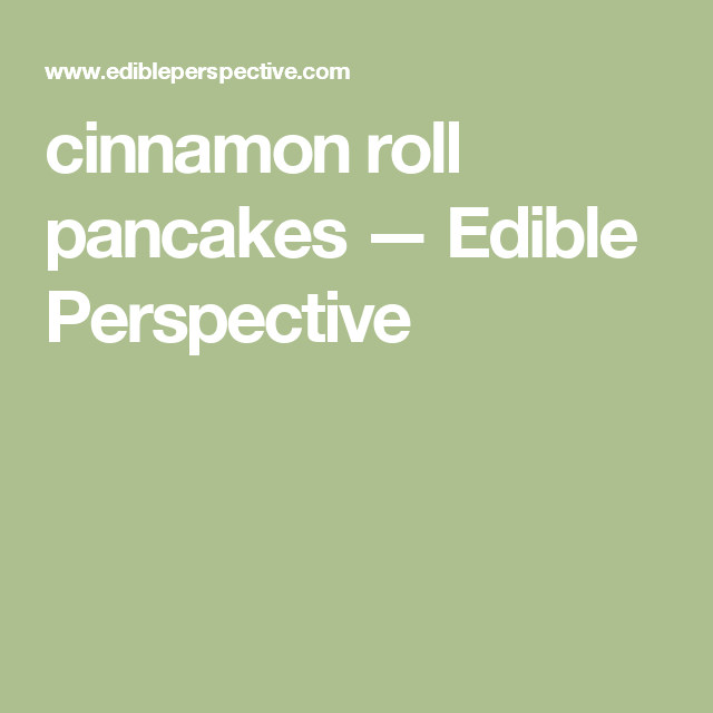 cinnamon roll pancakes — Edible Perspective